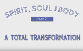 Spirit, Soul & Body 2 – A total transformation